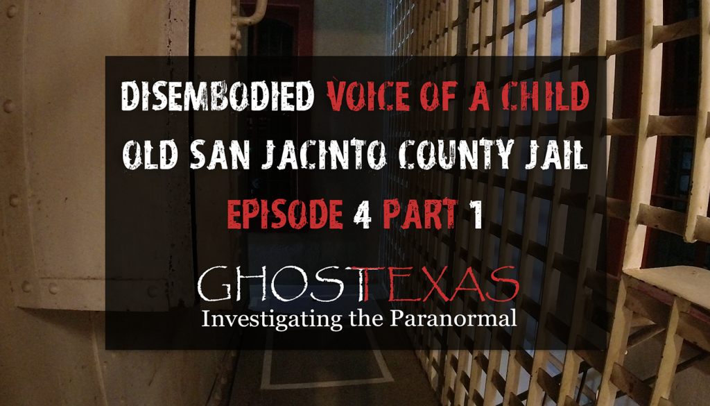 Disembodied Voice of a Child at the Old San Jacinto County Jail   Ghost Texas E4 Part 1 FT